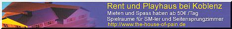 zu Vermieten; Spielräume für SM-ler , Seitensprungzimmer für Swingerpaare bei Koblenz, die sich in schöner Atmosphäre erleben wollen..